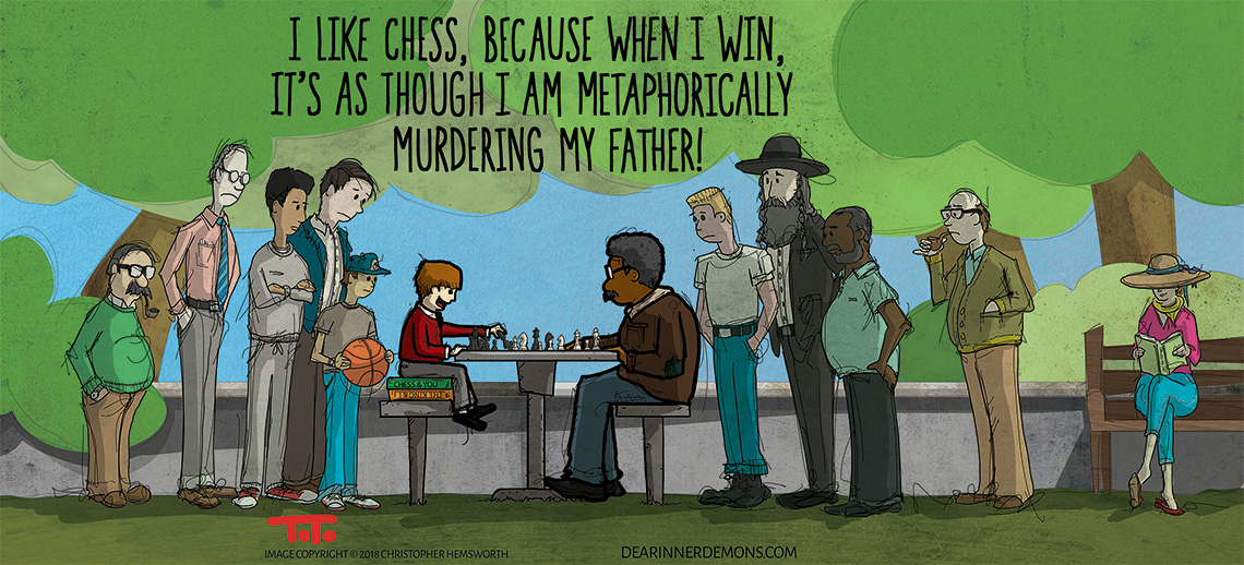 I like chess, because when I win it's as though I am metaphorically murdering my father!