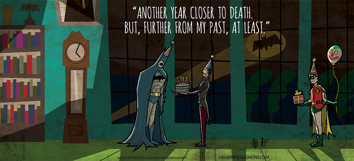 Another year closer to death. But, another year further from my past, at least.