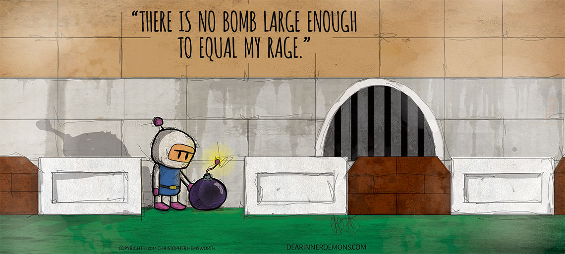 There is no bomb large enough to equal my rage.
